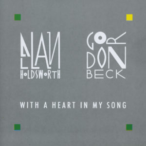 Holdsworth - Beck - With a heart in my song